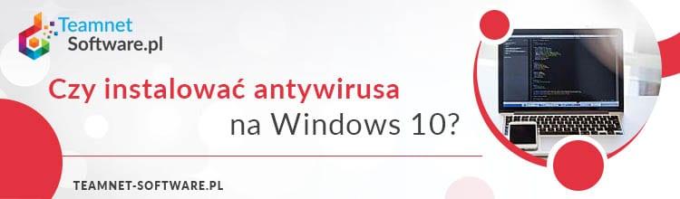 Czy instalować Antywirusa na Windows 10?