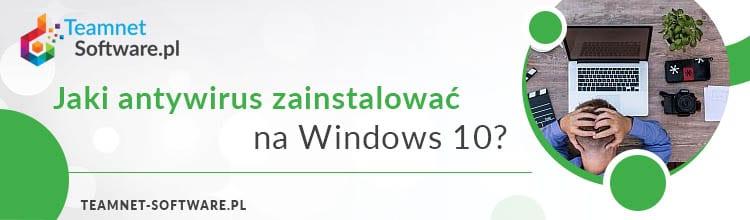Jaki antywirus zainstalować na Windows 10?