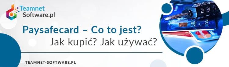 Paysafecard - Co to jest? Jak kupić? Jak używać?
