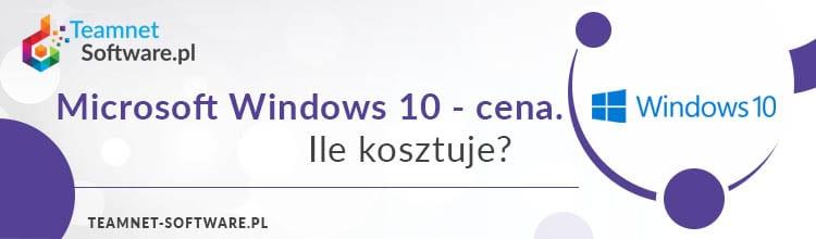 Microsoft Windows 10 - cena. Ile kosztuje?