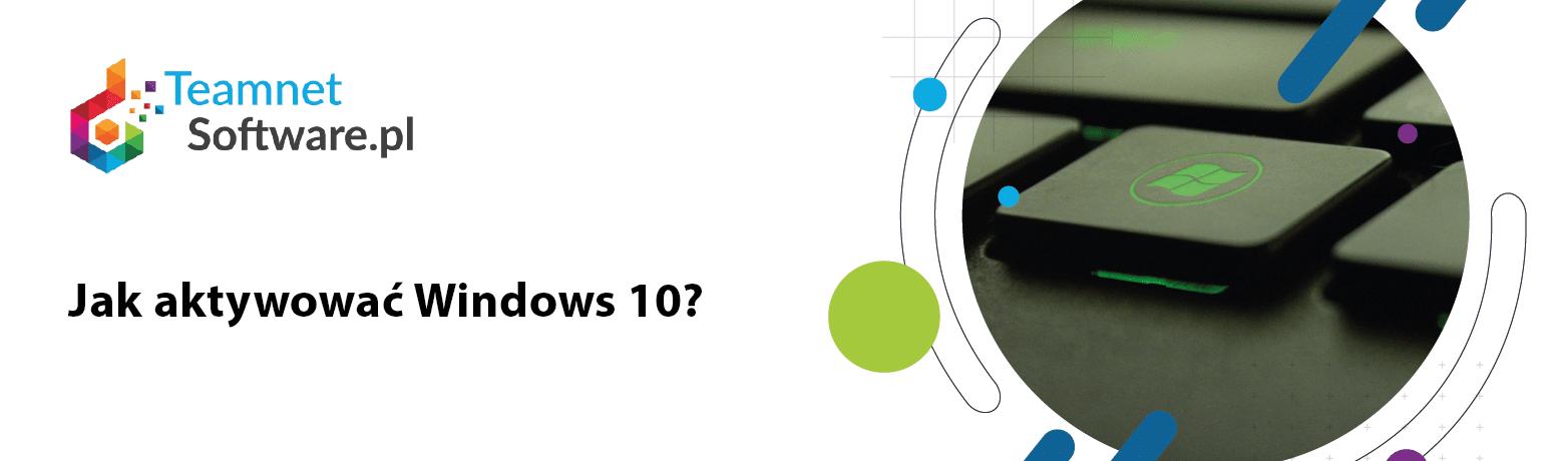 Jak aktywować Windows 10?