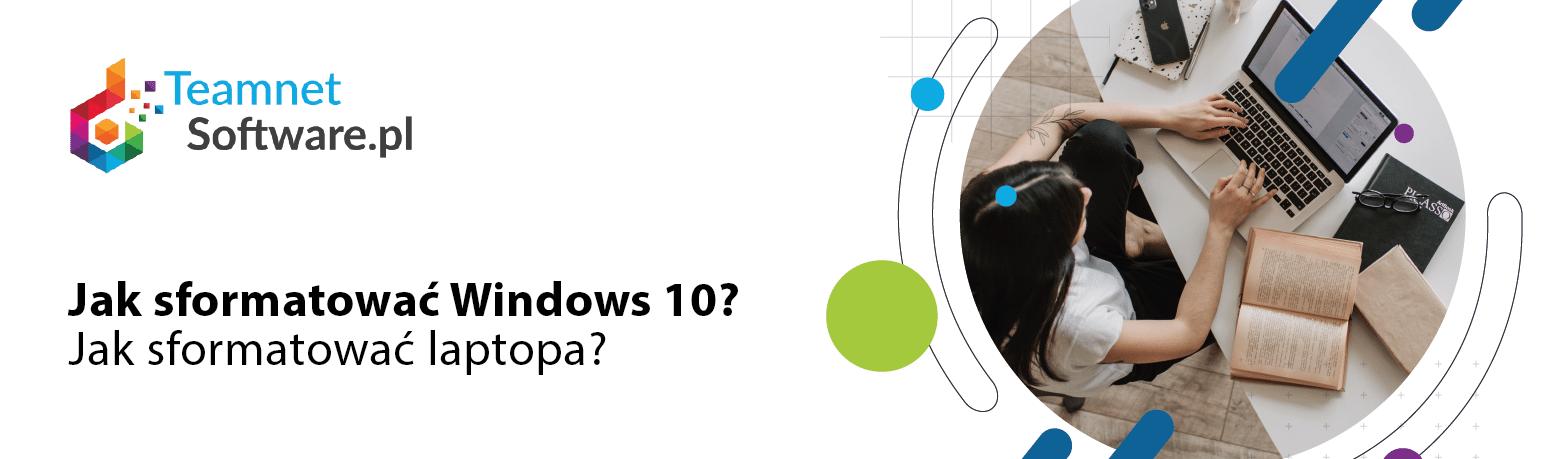 Jak sformatować Windows 10? Jak sformatować laptopa?