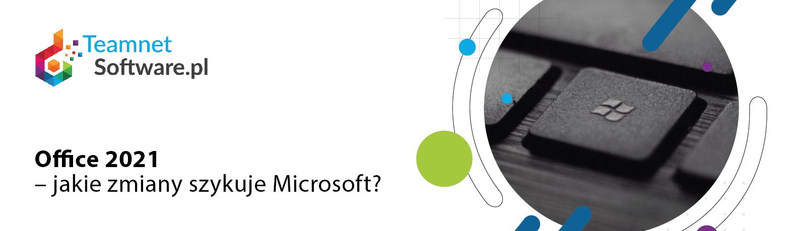 Office 2021 – jakie zmiany szykuje Microsoft