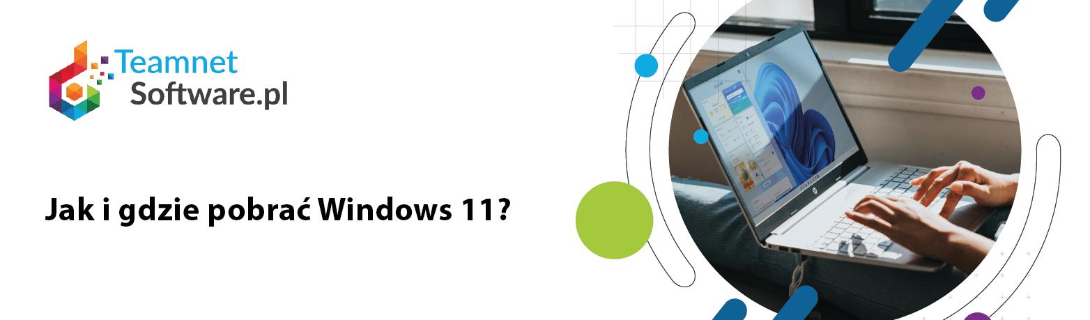 Jak i gdzie pobrać Windows 11?