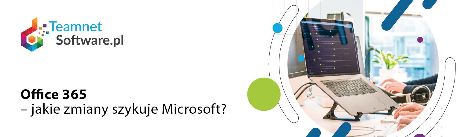 Office 365 – jakie zmiany szykuje Microsoft
